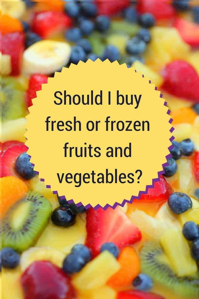 should i buy fresh or frozen fruits and vegetables?