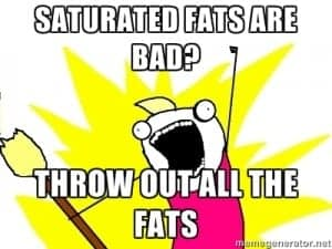 saturated fats are bad - throw out all the fats
