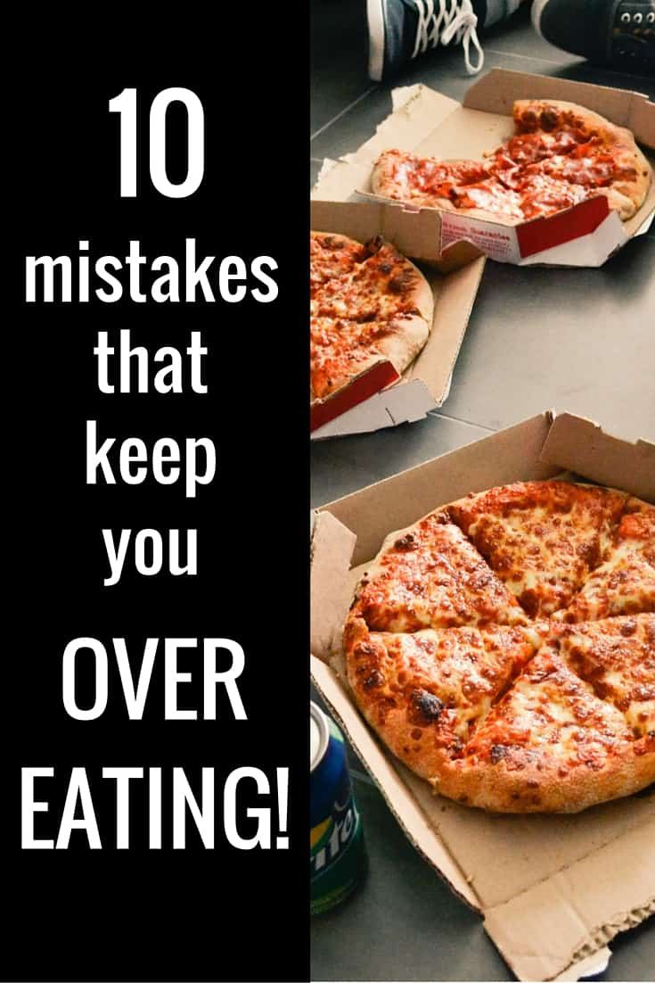 10 mistakes that keep you overeating