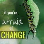 If You're Afraid of Change, Read This!