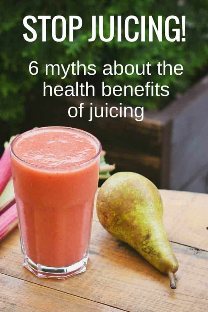 Stop juicing! 6 myths about the health benefits of juicing