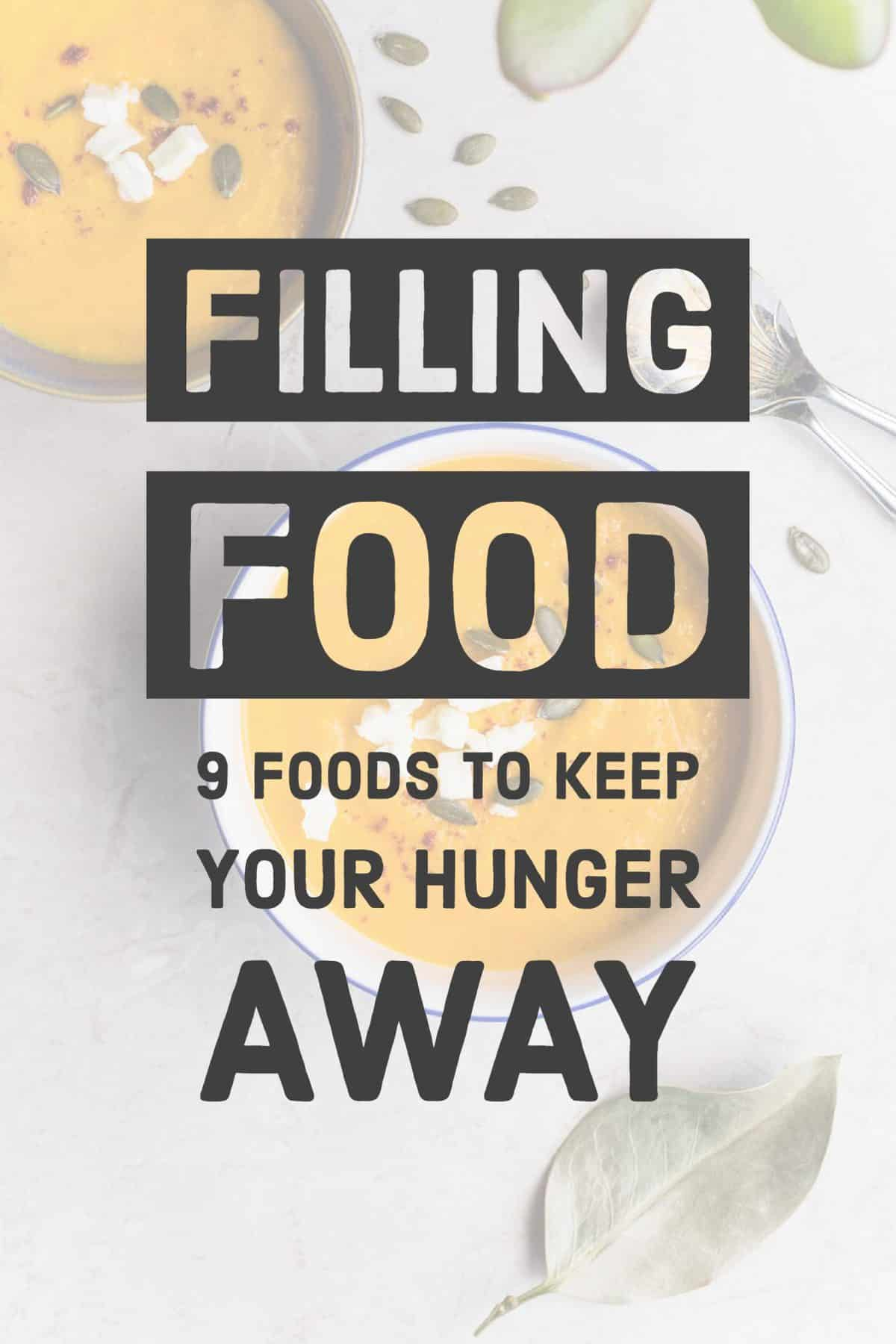 filling food 9 foods to keep your hunger away